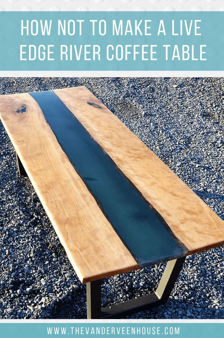 How not to make a live edge river coffee table diy
