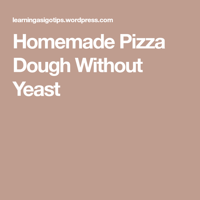 Homemade Pizza Dough Without Yeast | Pizza dough, Pizza ...