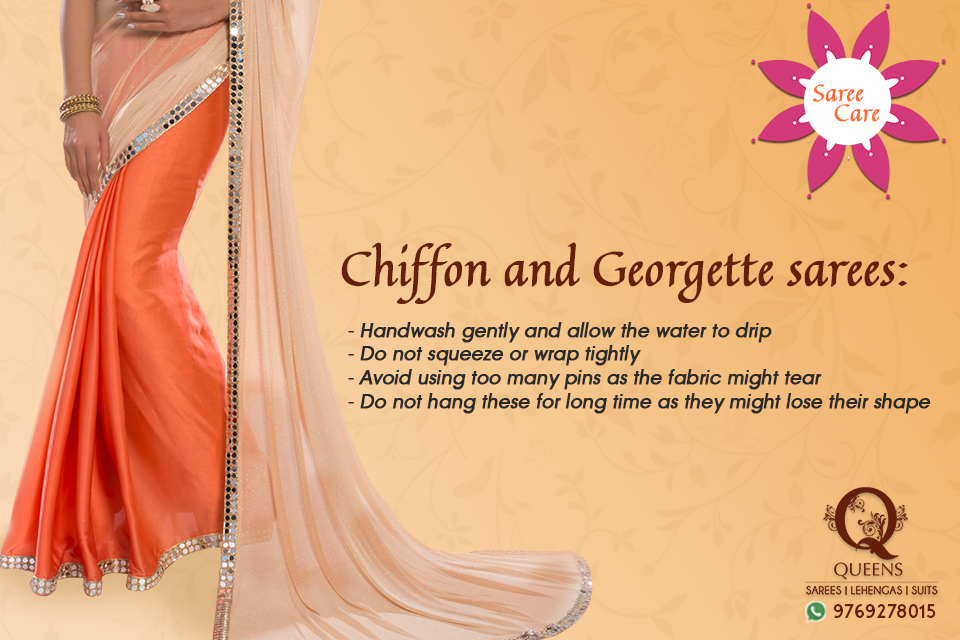 Chiffon and Georgette sarees need to be handled with care as both these fabric are very delicate and prone to tear easily.