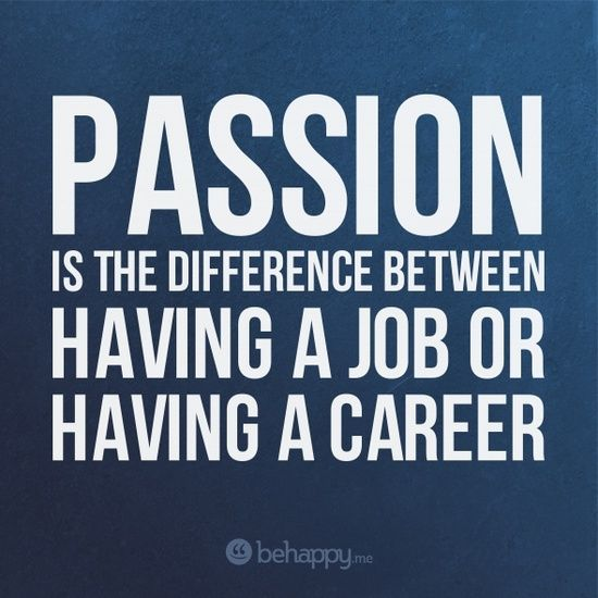 passion is the difference between having a job having a career