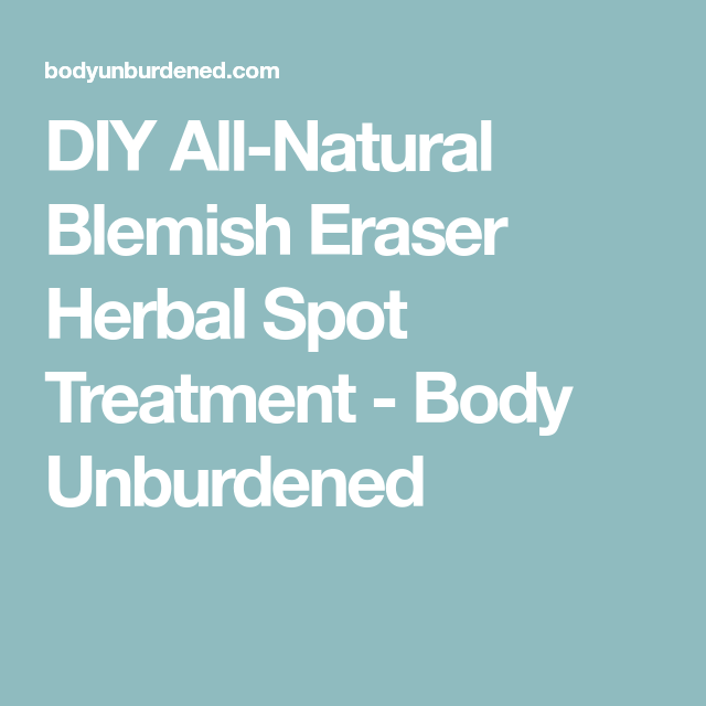 DIY All-Natural Blemish Eraser Herbal Spot Treatment - Body Unburdened