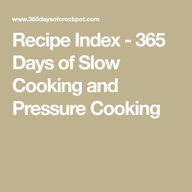 Recipe Index - 365 Days of Slow Cooking and Pressure Cooking