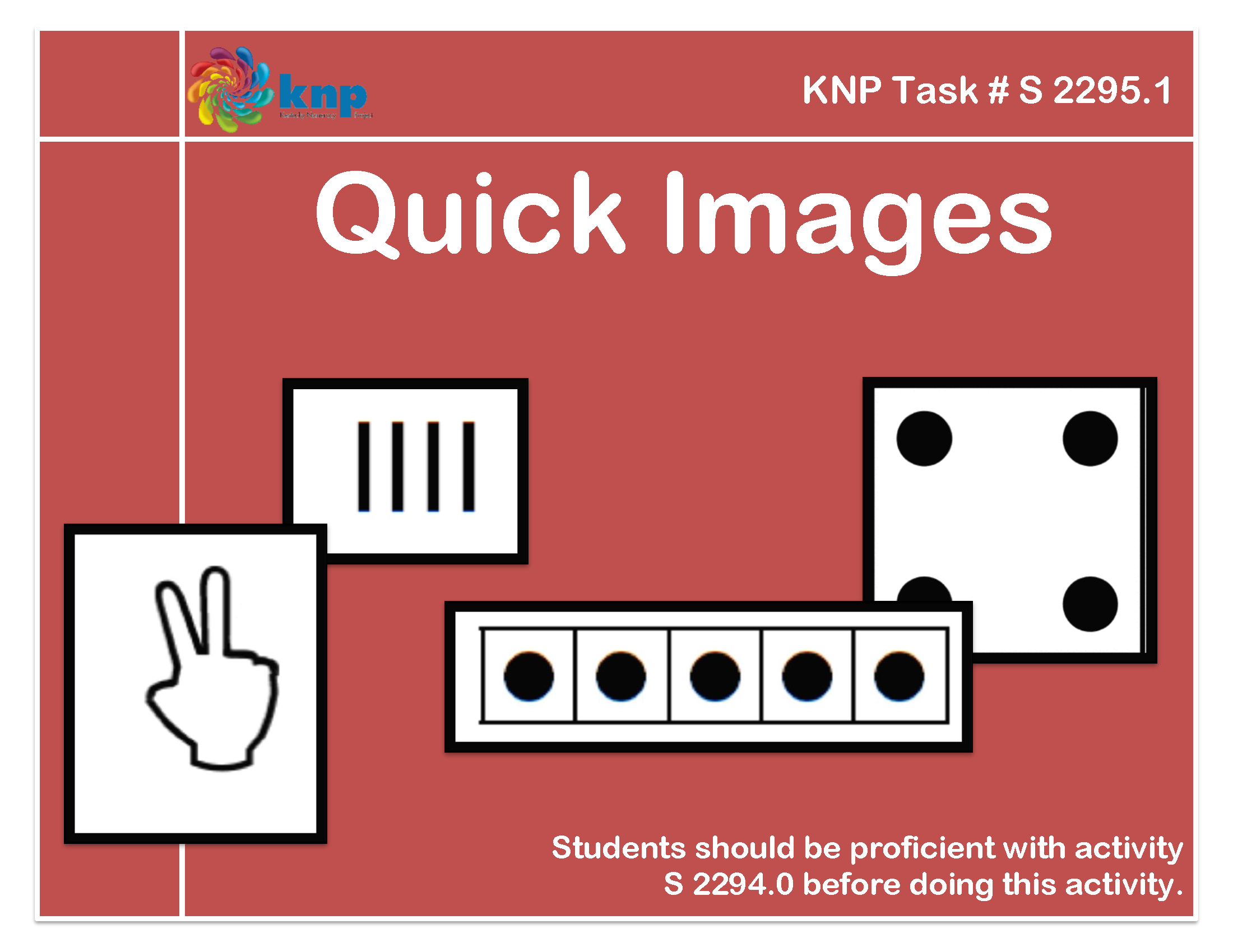 """""""Quick Images"""" - Tell quantities up to 5. Supports learning Common Core Standards: 0-K.OA.5, 0-K.OA.1 [KNP Task # S 2295.1]"""