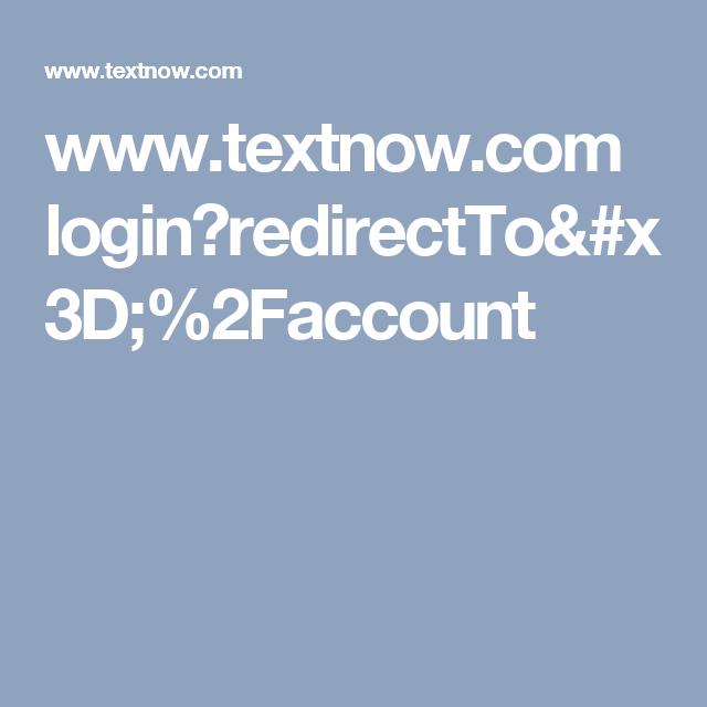Www Textnow Com Login Redirectto X3d 2faccount Login