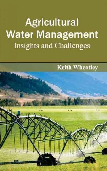 Agricultural Water Management: Insights and Challenges