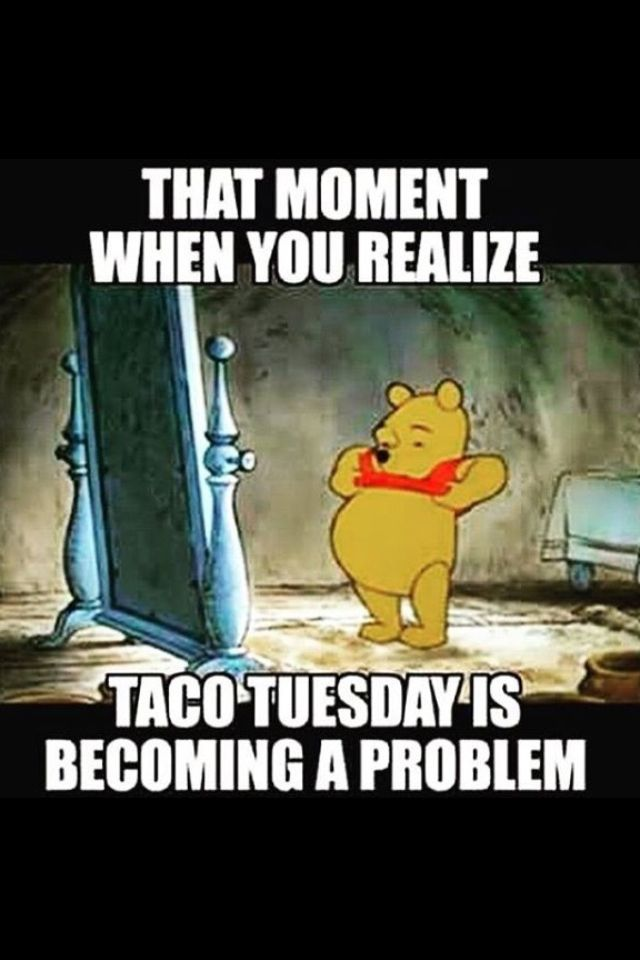 That moment when you realize taco tuesday is becoming a ...