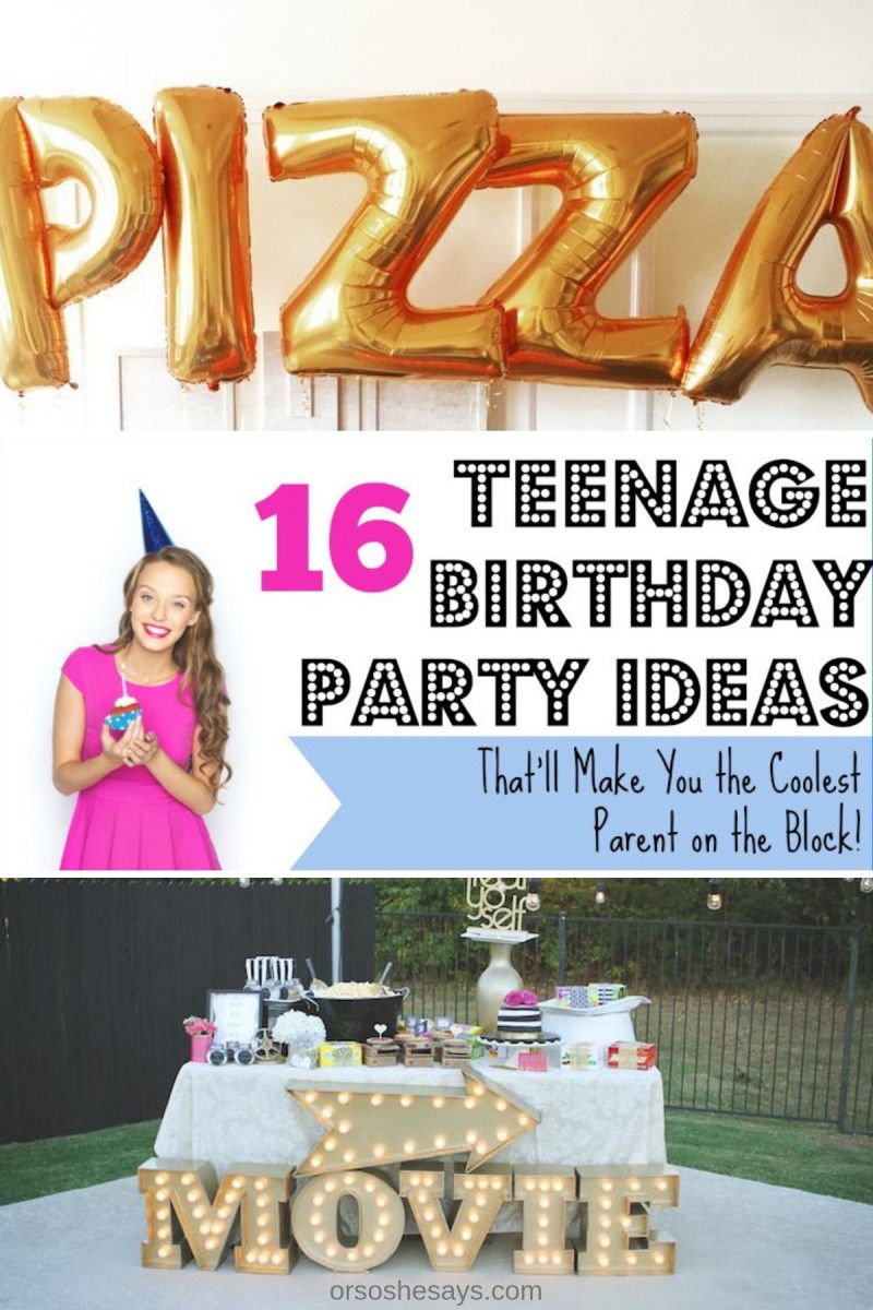 16 Teenage Birthday Party Ideas Thatll Make You The Coolest Parent On Block See List At Orsoshesays