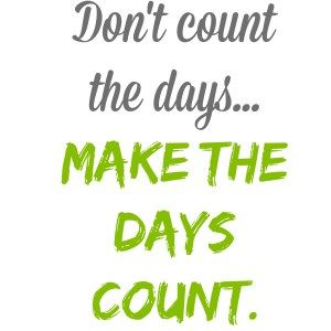 Make the Days Count – Little Life Lesson