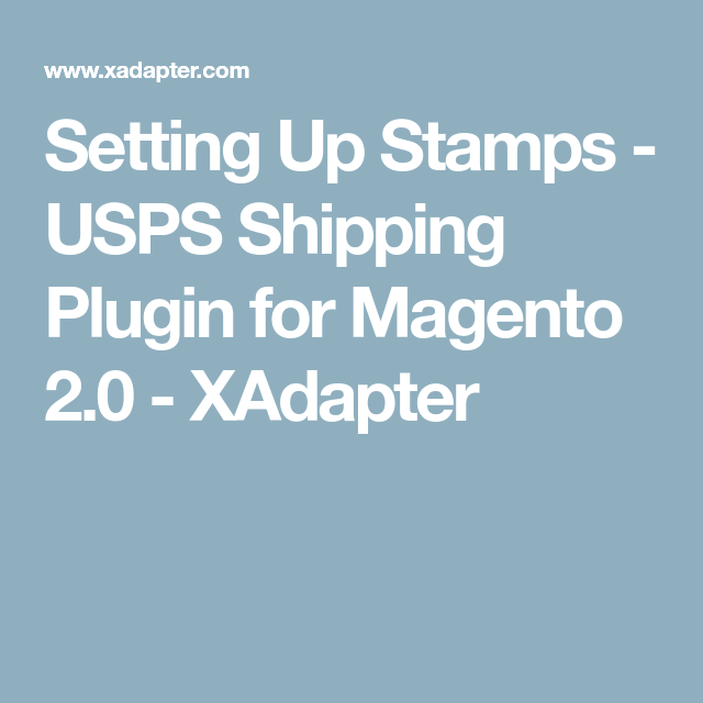 Setting Up Stamps Usps Shipping Extension With Postage For Magento 2 Usps Shipping Magento Stamp