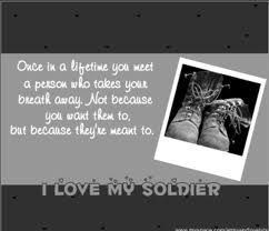 Once in a life time you meet a person that takes your breath away. Not because you want them to, but because they're meant to. I love my soldier <3