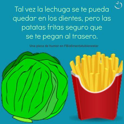 Tal vez la lechuga se te pueda quedar en los dientes, pero las patatas fritas seguro que se te pegan al trasero ;-)