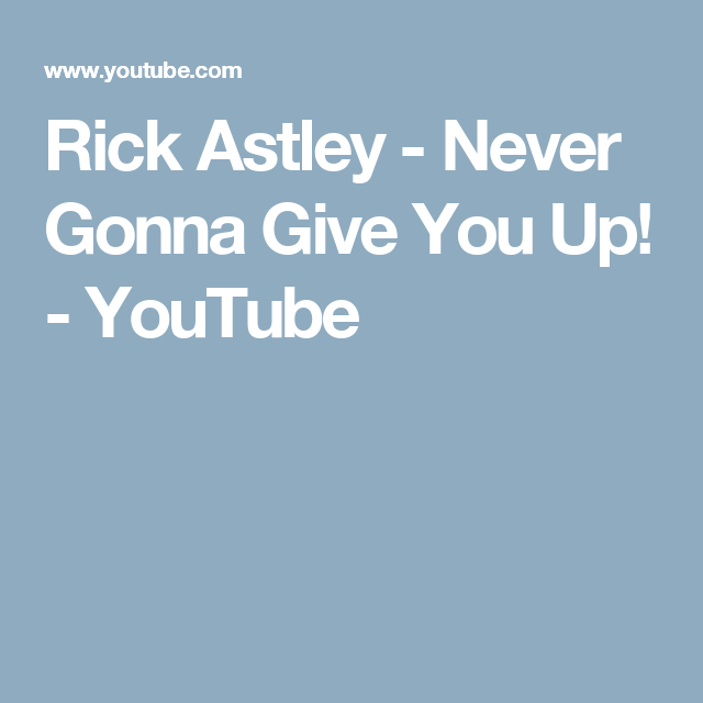 Rick Astley - Never Gonna Give You Up! - YouTube