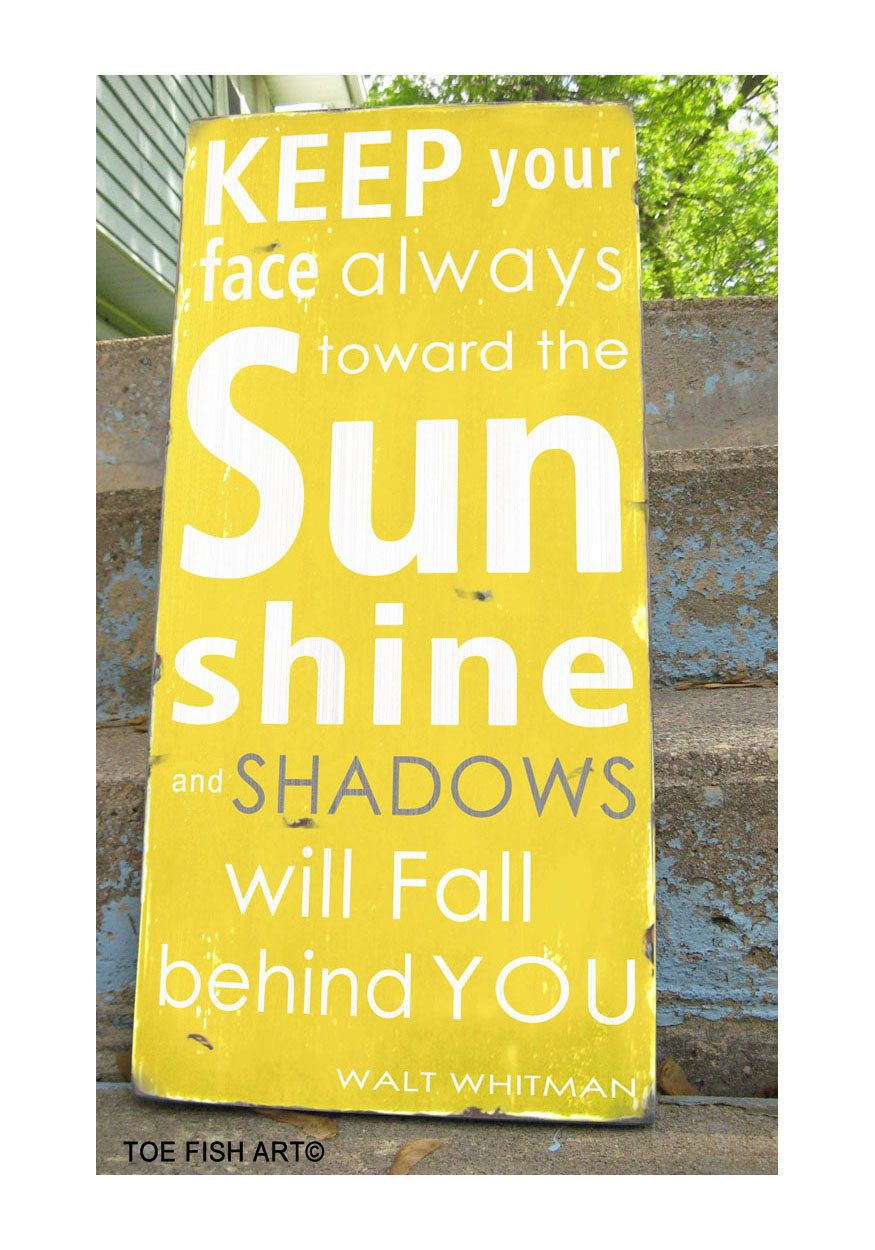 signs -Keep Your Face Always Toward the Sunshine-Walt Whitman Quote ...