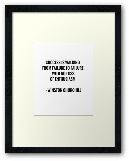 'Success is walking from failure to failure' Framed Print ...
