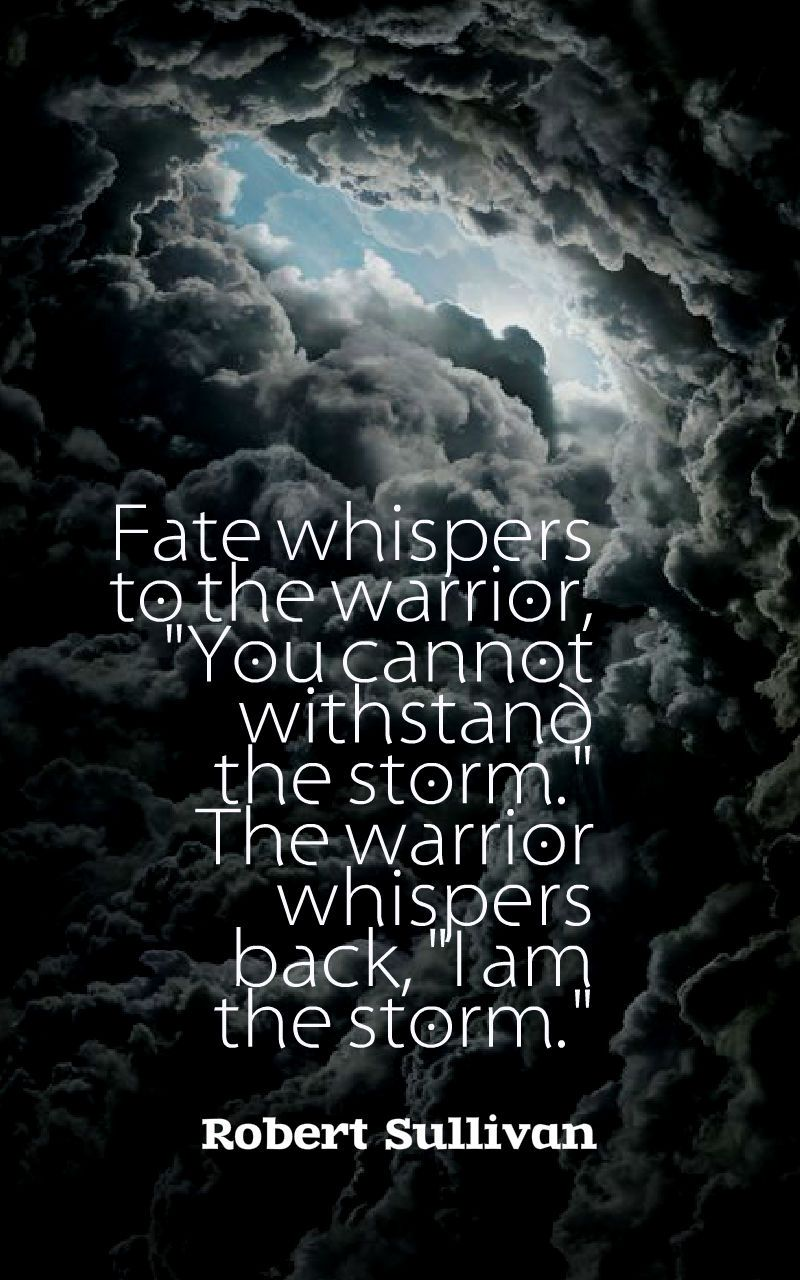 Fate Whispers To The Warrior You Cannot Withstand The Storm The