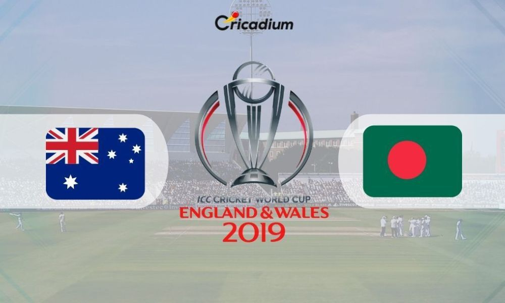 World Cup 2019 Match 26 Aus Vs Ban Live Score Australia Vs Bangladesh Live Cricket Score Cricket Score Live Cricket David Warner
