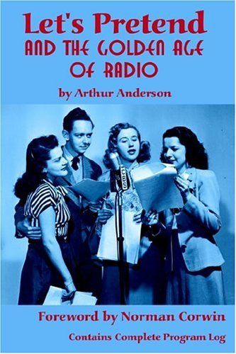 Let's Pretend and the Golden Age of Radio by Arthur Anderson. $19.95. Publisher: BearManor Media (September 15, 2004). Publication: September 15, 2004