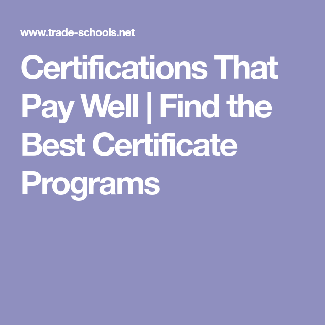 Certifications That Pay Well Find The Best Certificate Programs