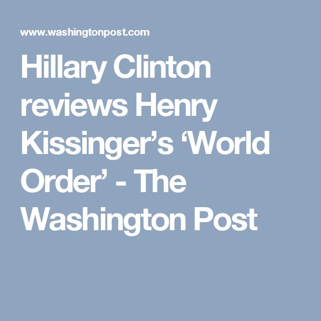 Hillary Clinton Reviews Henry Kissinger Truth The Washington