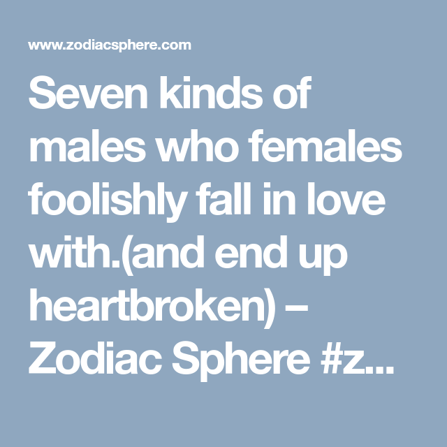 Seven kinds of males who females foolishly fall in love with