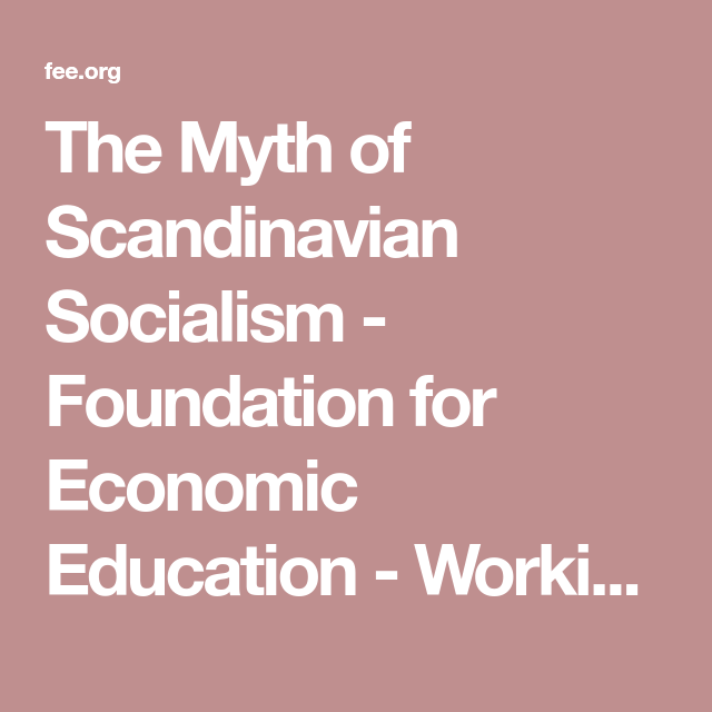 The Myth Of Scandinavian Socialism Socialism Scandinavian Myths