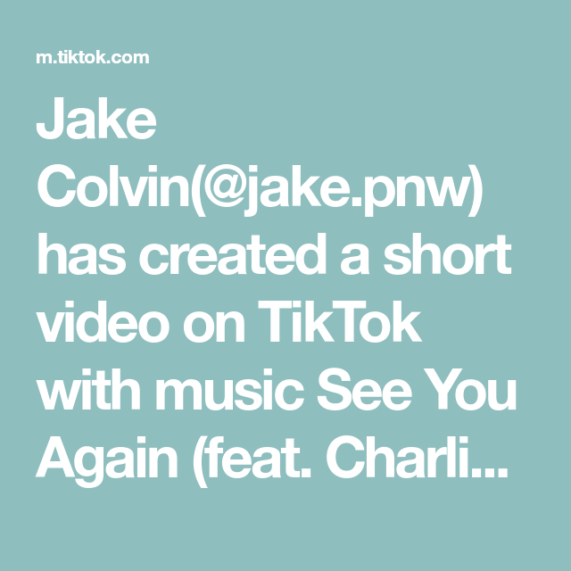Jake Colvin Jake Pnw Has Created A Short Video On Tiktok With Music See You Again Feat Charlie Puth Go Watch M Charlie Puth Music Like Stupid Funny Memes