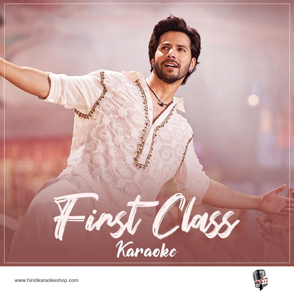 Sing And Sway To The Infectious Energy Of Varun Dhawan And Kiara Advani With The Karaoke Track Of First Class From The Film Karaoke Song Hindi Karaoke Tracks