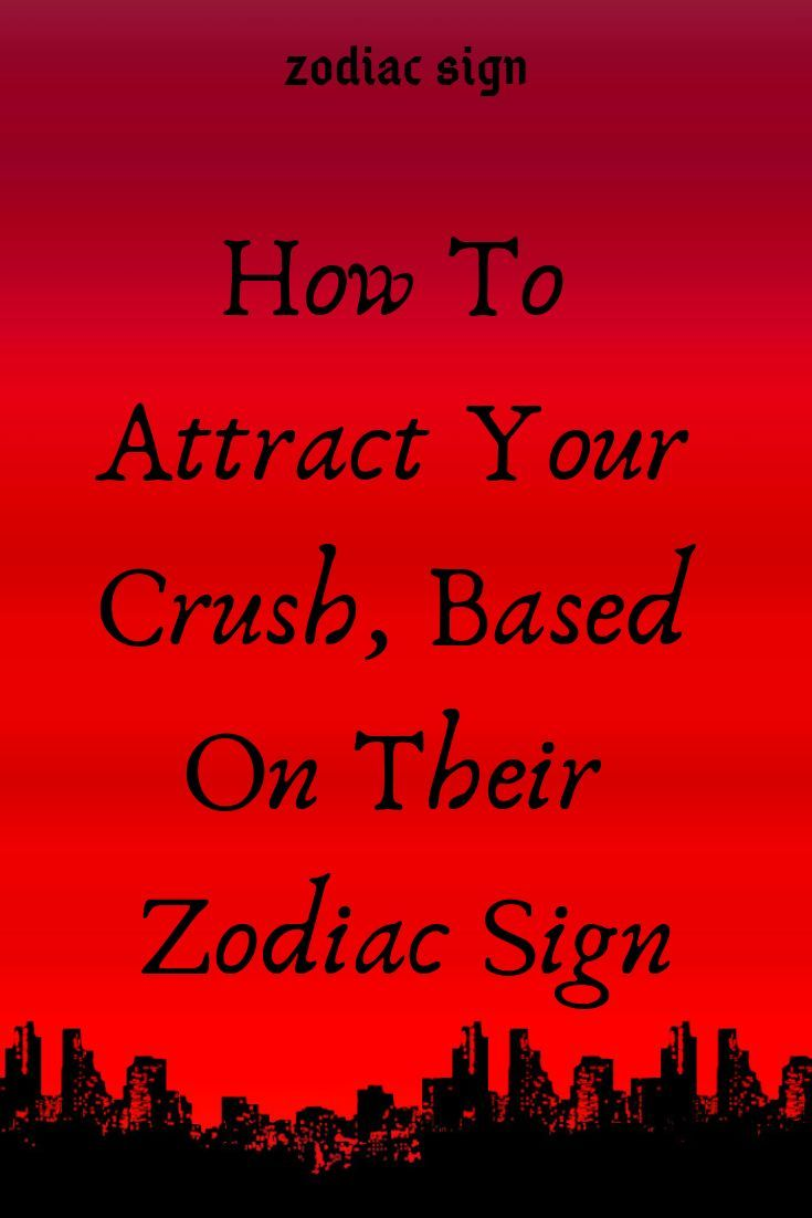 How to attract your crush based on their zodiac sign in