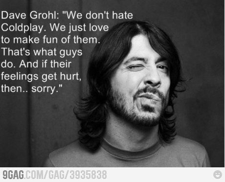 Dave Grohl about Coldplay - Coldplay Funny - Coldplay Funny meme - #coldplay #funny #coldplayfunny -  Dave Grohl about Coldplay  Coldplay Funny  Coldplay Funny meme  #coldplay #funny #coldplayfunny  Dave Grohl about Coldplay Coldplay Funny Coldplay Funny meme #coldplay  The post Dave Grohl about Coldplay appeared first on Gag Dad.