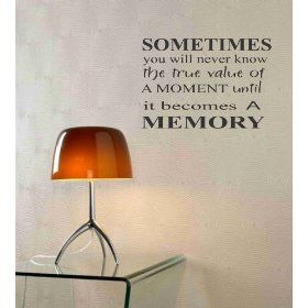 $14.99  Sometimes you will never know the true value of a moment until it becomes a memory Vinyl wall art Inspirational quotes and saying home decor decal sticker