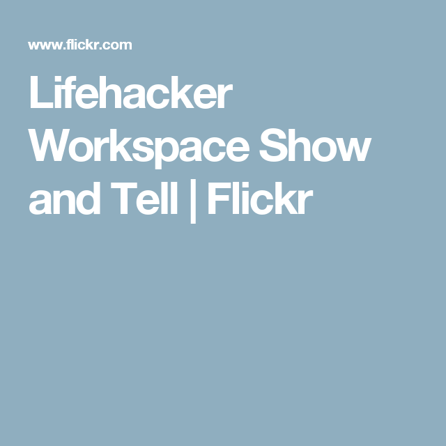 lifehacker workspace show and tell