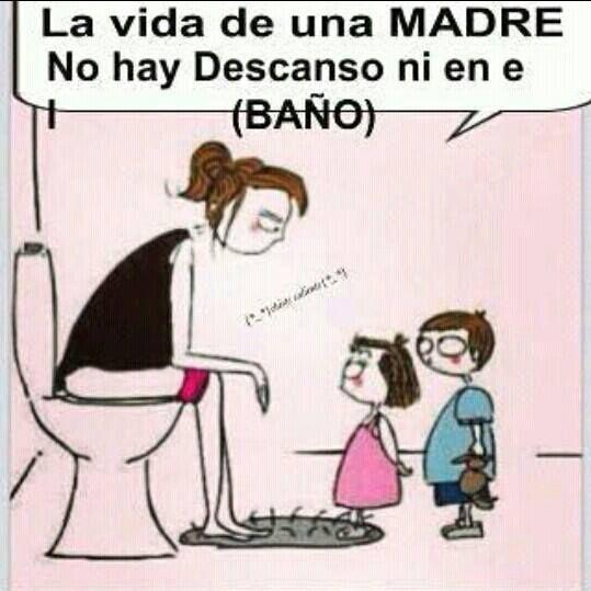 La Vida De Una Madre No Hay Descanzo Ni En El Bano Mom Humor Funny Mom Quotes