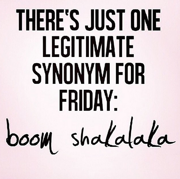 $0.00 There\'s just one legitimate synonym for Friday: Boom ...