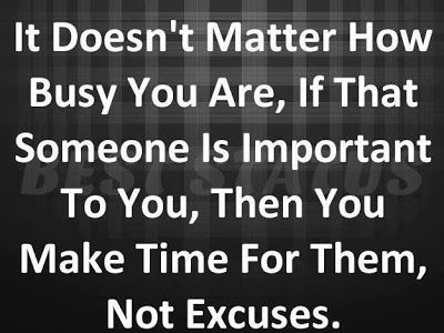 You make time for them not excuses awesome english quote