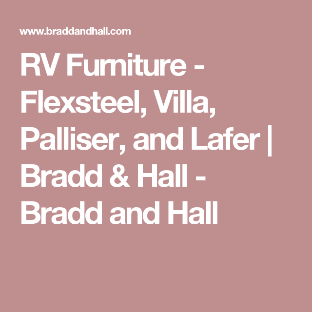 RV Furniture   Flexsteel, Villa, Palliser, And Lafer | Bradd U0026 Hall   Bradd  And Hall