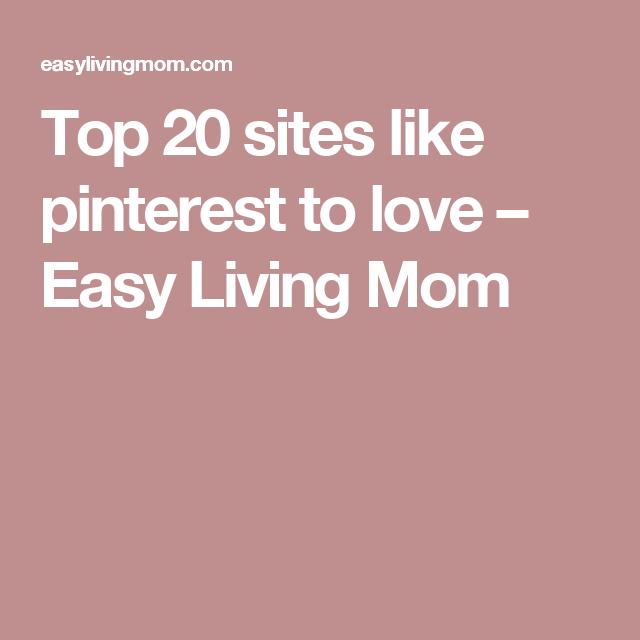 Top 20 Sites Like Pinterest To Love Easy Living Mom Site Simple Living Pinterest