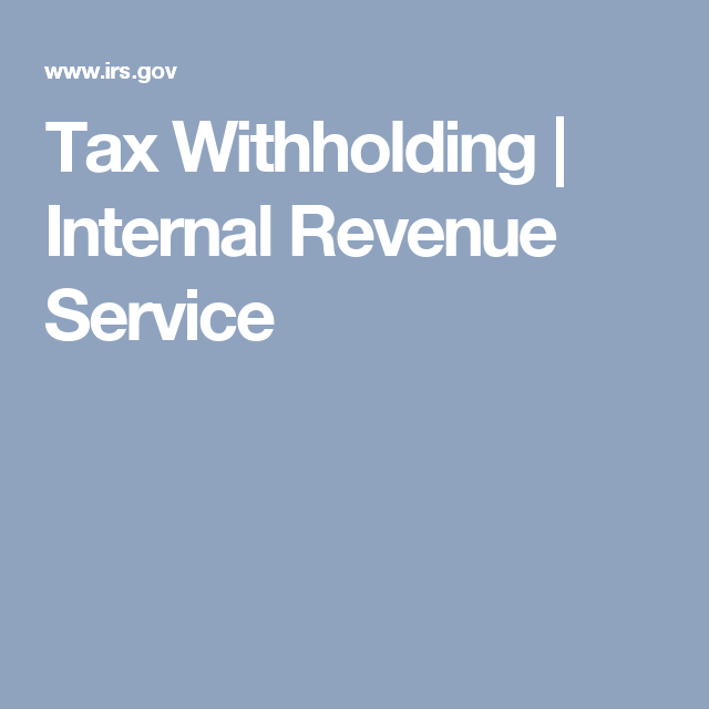 Tax Withholding Internal Revenue Service Internal Revenue Service Tax Federal Income Tax