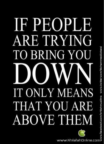 Quotes About People Trying To Bring You Down If people are trying t...