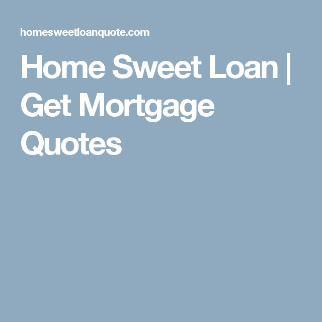 Home Sweet Loan Get Mortgage Quotes Mortgage Pinterest Mesmerizing Mortgage Quotes