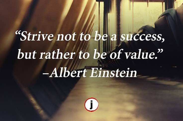 Strive not to be a success, but rather to be of value. –Albert Einstein #mondaymotivation