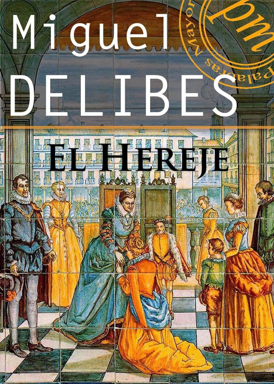 El Hereje De Miguel Delibes Guao Miguel Delibes Lectura Libros Historicos
