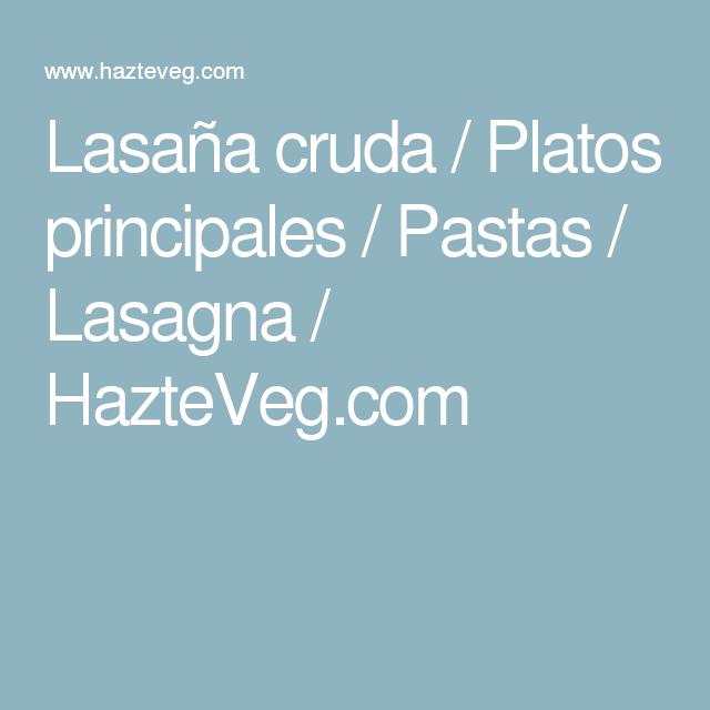 Lasaña cruda / Platos principales / Pastas / Lasagna / HazteVeg.com