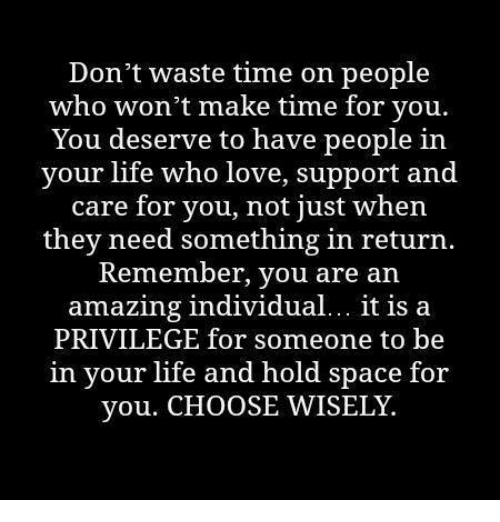 T Waste Time On People Who Won T Make Wasting Time Quotes Dont Waste Time Quotes Me Time Quotes