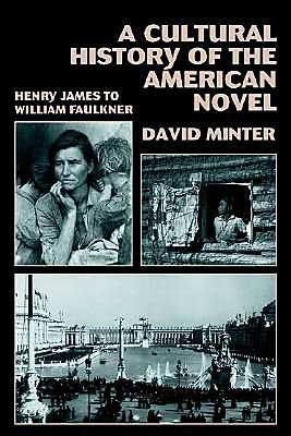 A Cultural History of the American Novel, 1890-1940: Henry James to William Faulkner, by David Minter