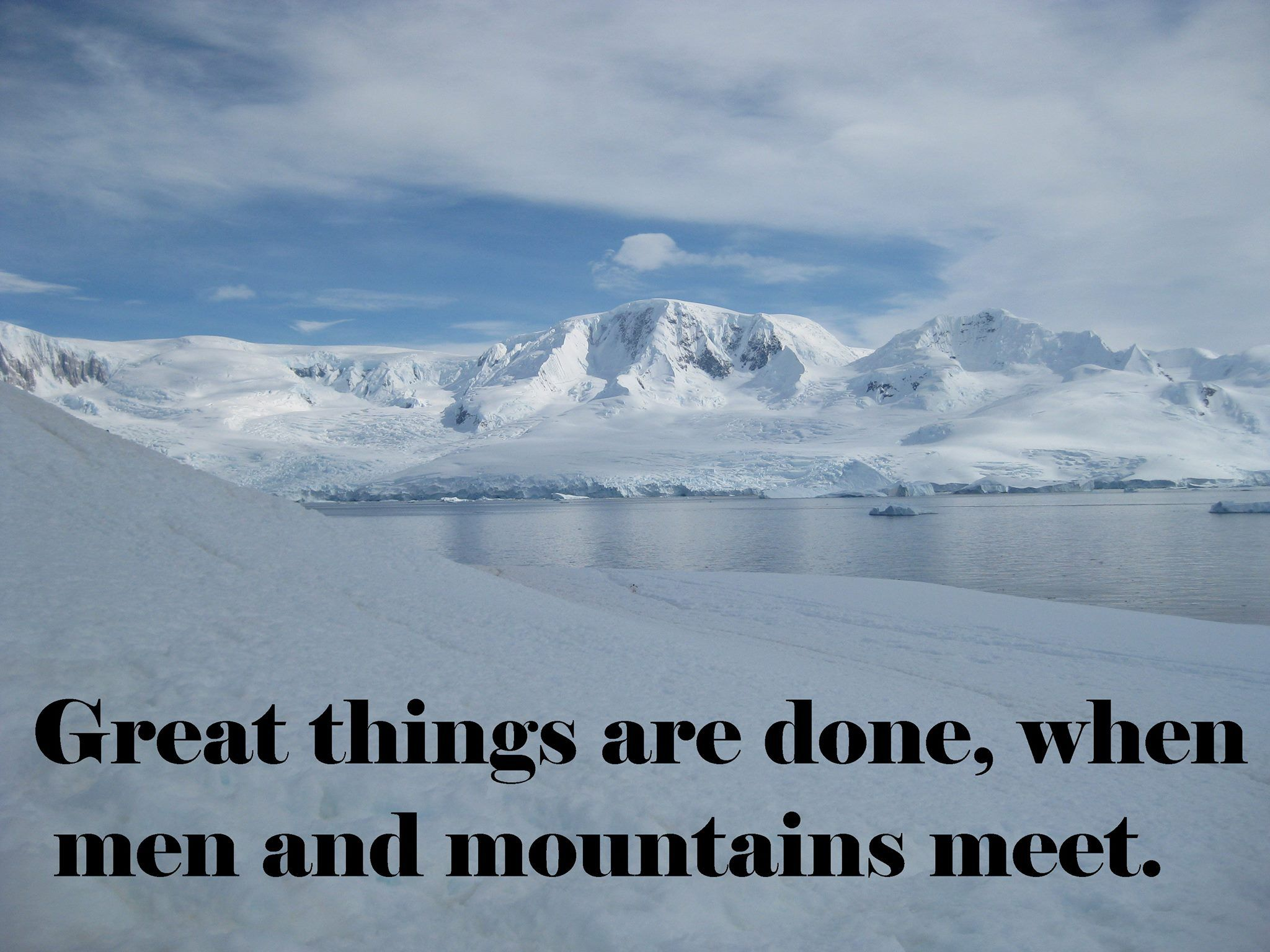 Great things are done, when men and mountains meet.