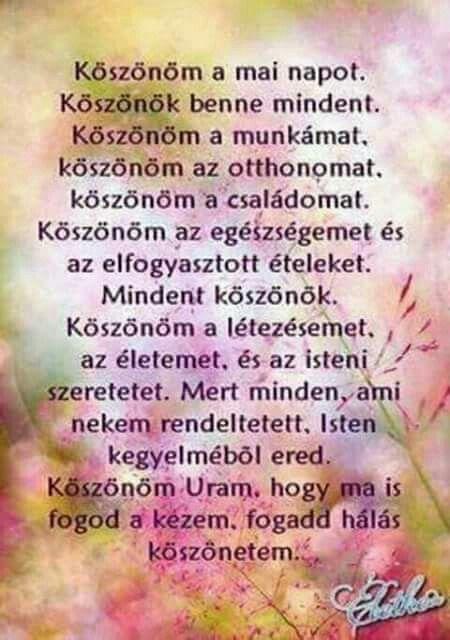 köszönöm versek idézetek KÖSZÖNÖM A MAI NAPOT, KÖSZÖNÖK BENNE MINDENT. | Good thoughts, God