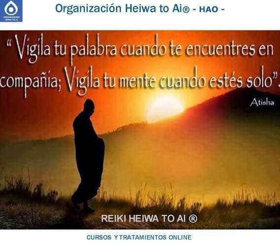 Vigila tus palabras cuando te encuentres en compañía. Vigila tu mente cuando estés solo. Cursos de Reiki Heiwa to Ai (3 niveles): INFO:http://cursoshao.blogspot.com.es/ Organización Heiwa to Ai (HAO) Por un mundo pacífico y feliz!! Luis Parker - terapeuta de HAR -