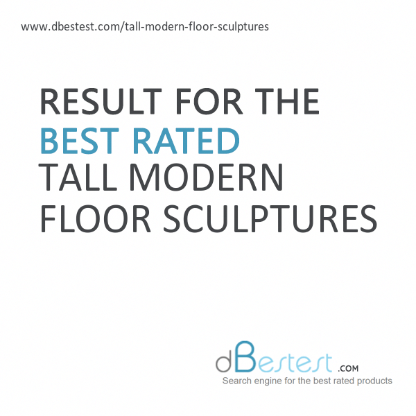 What Is The Best Tall Modern Floor Sculptures No Surprise