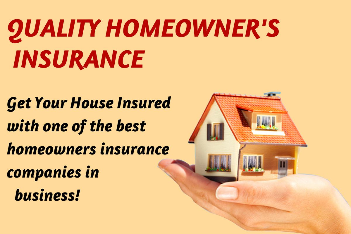 Quality Homeowners Insurance Get Your House Insured With One Of