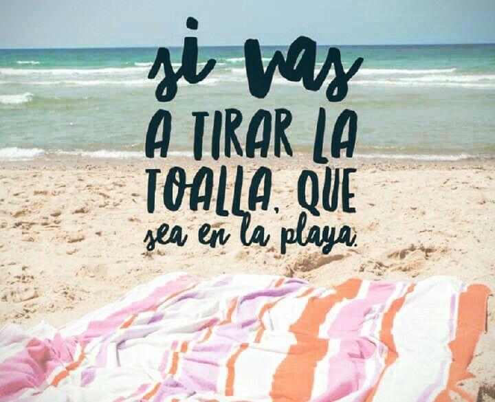 Si Vas A Tirar La Toalla Que Sea En La Playa Frases De La